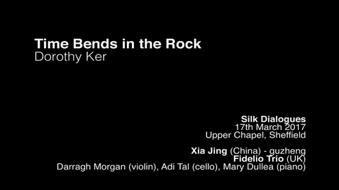 Thumbnail for entry Dorothy Ker - time bends in the rock for guzheng and piano trio