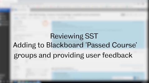 Thumbnail for entry SST Admin: Video 9 - Adding users to Blackboard 'Passed Course' groups and providing user feedback
