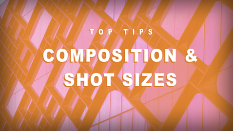 Thumbnail for entry Top Tips - Composition and Shot Sizes