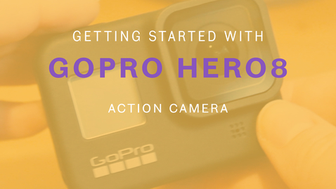 Thumbnail for entry Getting Started with: GoPro Hero8