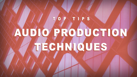 Thumbnail for entry Top Tips - Audio Production Techniques