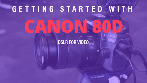 Thumbnail for entry Getting Started with: Canon 80D for video