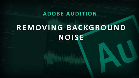 Thumbnail for entry Adobe Audition (4) Removing Background Noise