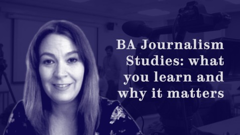 Thumbnail for entry BA Journalism Studies: what you learn and why it matters