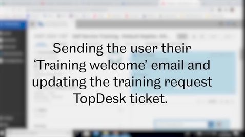 Thumbnail for entry SST Admin: Video 5 - Sending the user their 'Training welcome' email and updating the training request TopDesk ticket