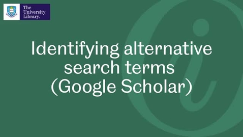 Thumbnail for entry Identifying alternative search terms (Google Scholar)
