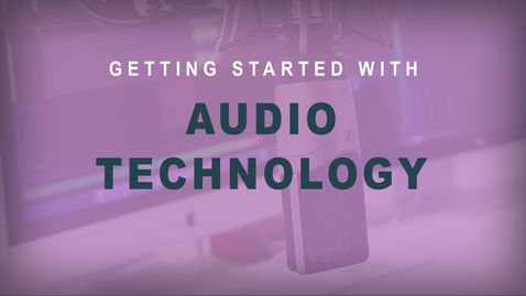 Thumbnail for entry Getting Started with Audio Technology