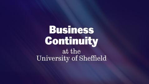 Thumbnail for entry Business Continuity at the University of Sheffield