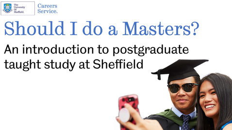 Thumbnail for entry Should I do a Masters - An introduction to postgraduate taught study at Sheffield