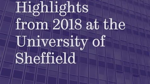 Thumbnail for entry 2018 at the University of Sheffield