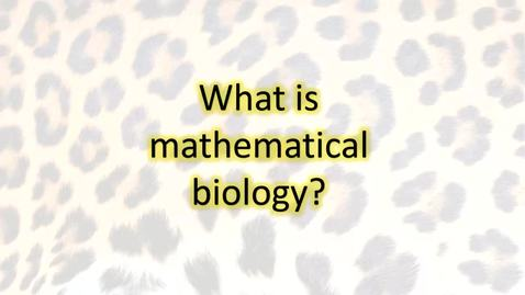 Thumbnail for entry What is Mathematical Biology - Maths Undergraduate talk