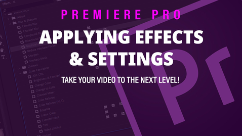 Thumbnail for entry Applying Effects & Settings - Adobe Premiere Pro 2019