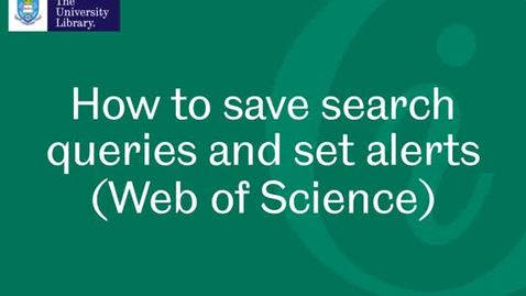 Thumbnail for entry How to save search queries and set alerts in Web of Science