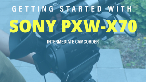 Thumbnail for entry Getting Started with: Sony PXW-X70