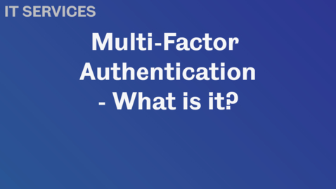 Thumbnail for entry Multi-Factor Authentication