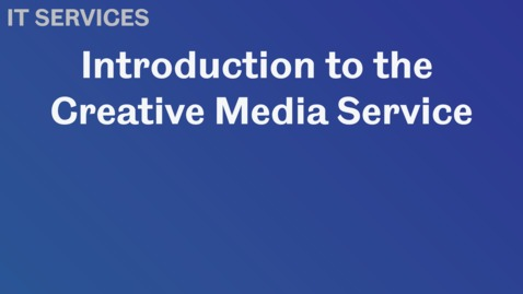 Thumbnail for entry Introduction to the Creative Media Service