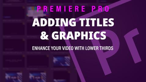 Thumbnail for entry Adobe Premiere Pro (7) Adding Titles