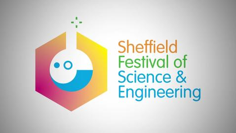 Thumbnail for entry Sheffield Festival of Science and Engineering Promo Clip