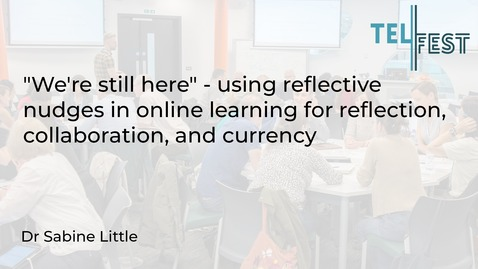 "Thumbnail for entry ""We're still here"" - using reflective nudges in online learning for reflection, collaboration, and currency"