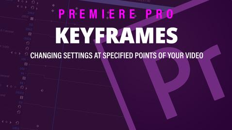 Thumbnail for entry Keyframes - Adobe Premiere Pro 2019