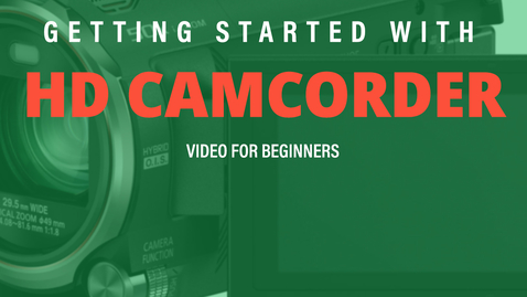 Thumbnail for entry Getting Started with: HD Camcorder