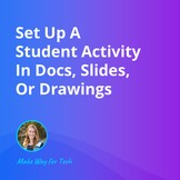 Set Up A Student Activity In Docs, Slides, Or Drawings | V