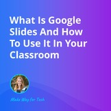 What Is Google Slides And How To Use It In Your Class | Vi