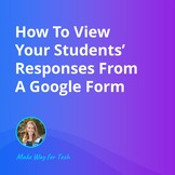How To View Your Students' Responses From A Google Form Vi