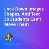 Lock Down Images, Shapes, And Text for Students  Video Cou
