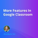 More Features In Google Classroom  Video Course For Google