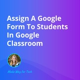 Assign A Google Form To Students In Google Classroom  Vide
