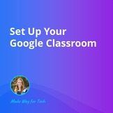 Set Up Your Google Classroom | Video Course For Google