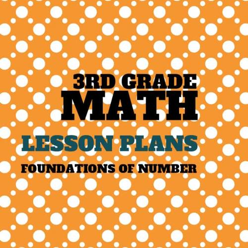 3rd Grade Lesson Plans Foundations of Number  3.2A, 3.2B, and 3.2D