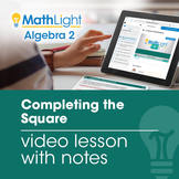 Completing the Square Video Lesson with Guided Notes