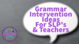 Grammar Intervention Ideas For SLP's & Teachers
