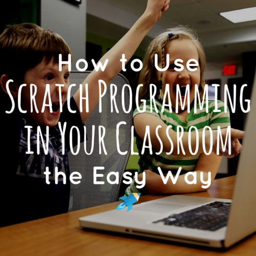 Animate & Code with Scratch in Your Classroom the Easy Way 2018 (ISTE Standards)