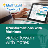 Transformations with Matrices Video Lesson w/Notes | Great