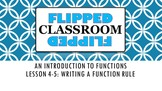 Algebra 1 Flipped Classroom - Lesson 4-5: Writing a Function Rule