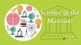 Science and Scientists @ the Museum!
