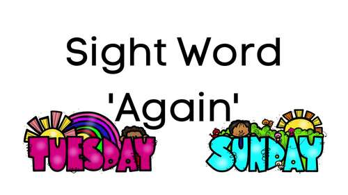 Sight Word 'Again', Days of the Week, Video and SLIDES
