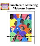 Juneteenth Gathering Video Art Lesson