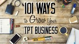 101 Ways to Grow Your TpT Business