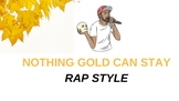 Nothing Gold Can Stay - Rap version
