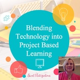 BLENDING TECHNOLOGY INTO PROJECT BASED LEARNING