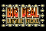 "The ""Big Deal Little Deal"" Game Show"
