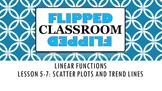 Algebra 1 Flipped Classroom - Lesson 5-7: Scatter Plots an
