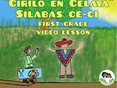 "FIRST GRADE / SPANISH VIDEO LESSON / CE - CI / ""Cirilo en Celaya"""