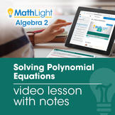 Solving Polynomial Equations Video Lesson with Guided Notes
